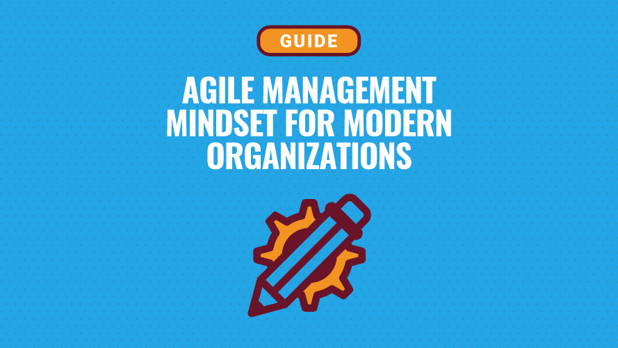 Why Agile Management Mindset Is Necessary for Modern Organizations