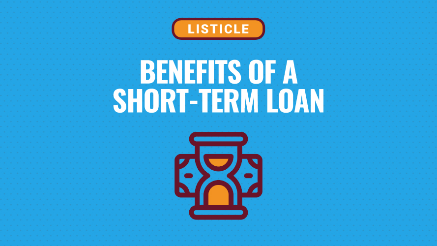 Top 5 Benefits Of Taking A Short Term Loan